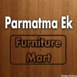 Parmatma Ek Sevak Furniture Mart